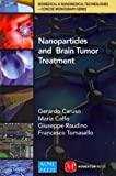 img - for Nanoparticles and Brain Tumor Treatment (Biomedical & Nanomedical Technologies) book / textbook / text book