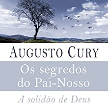 Os segredos do Pai-Nosso [The Secrets of the Lord's Prayer] Audiobook by Augusto Cury Narrated by Zeca Lima