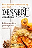 Dessert cookbook: Best recipes to sweeten up your life! Baking, cookies, puddings and much more!