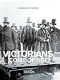 Victorians Come of Age - 1850s (Looking Back at Britain)