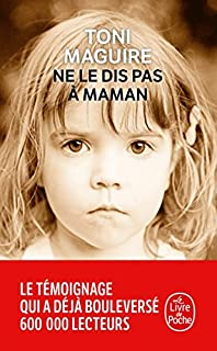 Ne le dis pas à maman : l'abus d'un père, la trahison d'une mère...