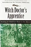 Witch Doctor's Apprentice : Hunting for Medicinal Plants in the Amazon, Maxwell, Nicole, 1567313035