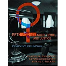 Rethinking Gender, Crime, And Justice: Feminist Perspectives