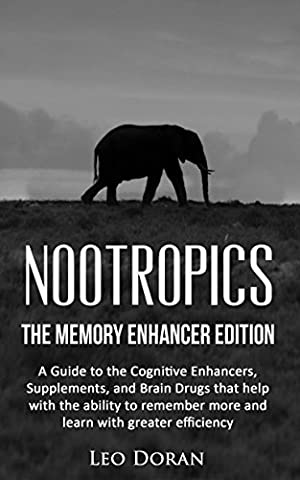 Nootropics: The Memory Enhancer Edition: A Guide to the Cognitive Enhancers, Supplements, and Brain Drugs (Cognitive Enhancer)