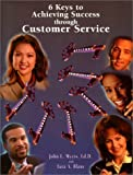 6 Keys to Achieving Success Through Customer Service : Hospitality Edition, Heritage Publishers Staff and Blanc, Tara, 0929690400