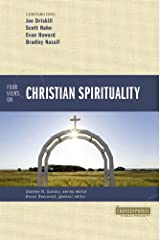 Four Views on Christian Spirituality (Counterpoints: Exploring Theology) Kindle Edition