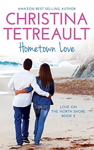 Hometown Love (Love On The North Shore Book 2) by [Tetreault, Christina]