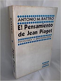 El pensamiento de Jean Piaget Psicologia y Epistemologia: Antonio Battro: Amazon.com: Books
