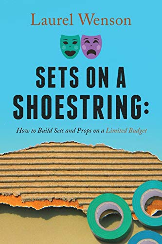 Sets on a Shoestring: How to Build Sets and Props on a Limited Budget (Theater Set)