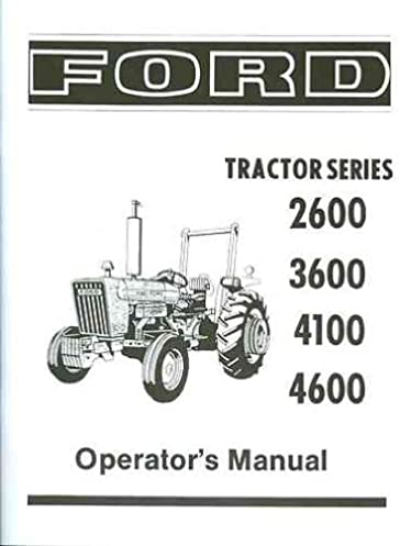 ford tractor 2600 3600 4100 4600 owners instruction service rh amazon com 4600 Ford Tractor Repair Manual 5000 Ford Tractor Electrical Diagram