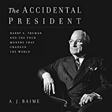 The Accidental President: Harry S. Truman and the Four Months That Changed the World Audiobook by A. J. Baime Narrated by Tony Messano
