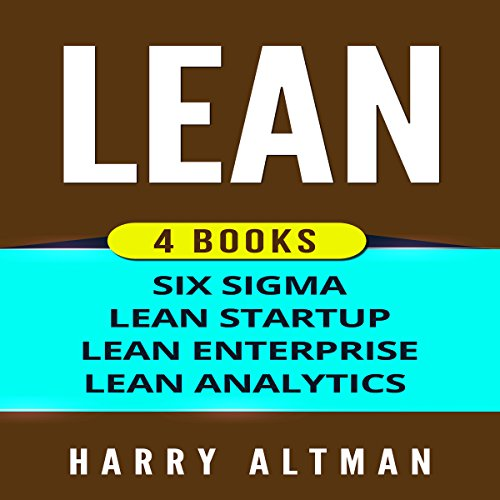 Lean: 4 Manuscripts - Six Sigma, Lean Startup, Lean Analytics & Lean Enterprise by Harry Altman