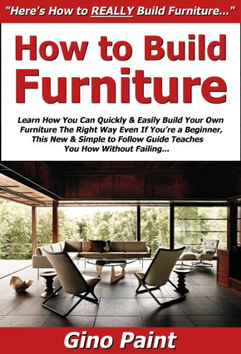 How To Build Furniture: Learn How You Can Quickly U0026 Easily Build Your Own  Furniture