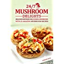 24/7 Mushroom Delights: Delicious Methods for Cooking Mushrooms with 25 Amazing Mushroom Recipes