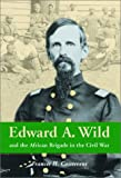 Edward A. Wild and the African Brigade in the Civil War, Frances Harding Casstevens, 0786416041
