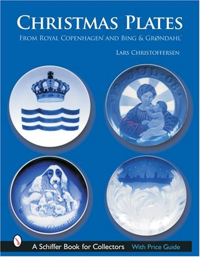 Christmas Plates: From Royal Copenhagen and Bing & Grondahl (Schiffer Book for Collectors)