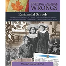 Righting Canada's Wrongs: Residential Schools: The Devastating Impact on Canada's Indigenous Peoples and the Truth and Reconciliation Commission's Findings and Calls for Action