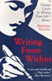 Writing from Within : A Guide to Creativity and Life Story Writing, Selling, Bernard, 0897930797