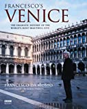 Francesco's Venice: The Dramatic History of the World's Most Beautiful City