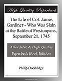 The Life of Col. James Gardiner - Who Was Slain at the Battle of Prestonpans, September 21, 1745