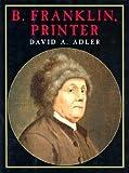 B. Franklin Printer, David A. Adler, 0823416755