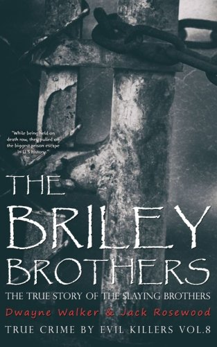 The Briley Brothers: The True Story of The Slaying Brothers: Historical Serial Killers and Murderers (True Crime by Evil