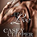 Silent Love: The Love Series, Book 1 Audiobook by Casey Clipper Narrated by Tommy O'Brien