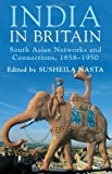 India in Britain : South Asian Networks and Connections, 1858-1950, Nasta, Susheila, 0230392717