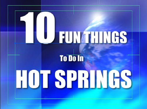 TEN FUN THINGS TO DO IN HOT - In Do Things To Spring