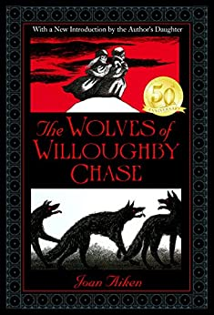 The Wolves of Willoughby Chase (Wolves Chronicles Book 1) by [Aiken, Joan]