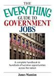 The Everything Guide to Government Jobs, James Mannion, 1598690787