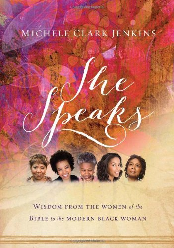 Search : She Speaks: Wisdom From the Women of the Bible to the Modern Black Woman