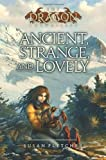 Ancient, Strange, and Lovely, Susan Fletcher, 1416957863
