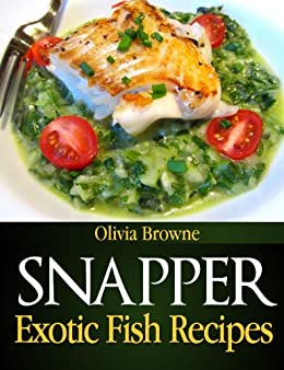 Snapper Exotic Fish Recipes by [Browne, Olivia]
