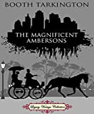 The Magnificent Ambersons - Booth Tarkington (ANNOTATED) Original Content of First Edition