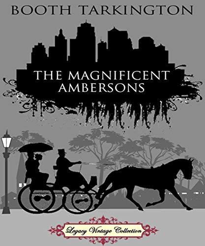 The Magnificent Ambersons - Booth Tarkington (ANNOTATED) Original Content of First Edition (English Edition)