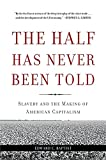 img - for The Half Has Never Been Told: Slavery and the Making of American Capitalism book / textbook / text book