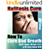HOW TO CURE BAD BREATH BY Dr James Wright D.D.S & Dr Lisa Evens M.D