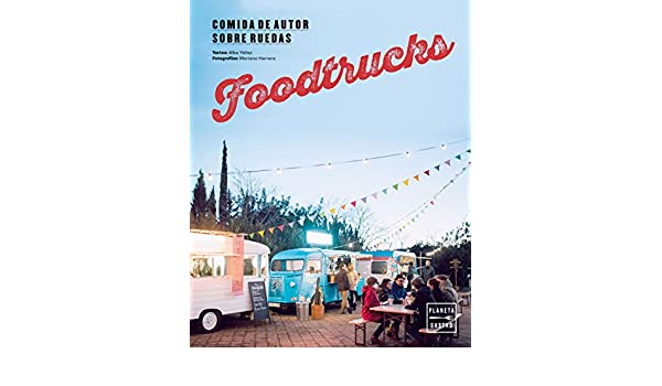 Amazon.com: Foodtrucks: Comida de autor sobre ruedas (Spanish Edition) eBook: Alba Yáñez López: Kindle Store