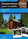 Constructions en bois pour le jardin - vol. 3. Abri de jardin et serre.