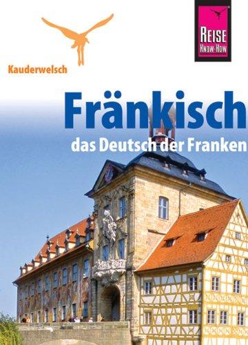 Reise Know-How Kauderwelsch Fränkisch - das Deutsch der Franken: Kauderwelsch-Sprachführer Band 186 Taschenbuch – 23. Mai 2012 Jens Sobisch 3894164743 Fremdsprachige Wörterbücher Franken (Land)