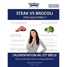 Steak VS Brocoli - Êtes vous perdu ?: L'alimentation au 21e siècle : Repenser votre alimentation  pour aller chercher le super-humain en vous !