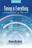 Timing Is Everything; Astrology Is the Key-Book 11, Weslynn Mccallister, 1452552304