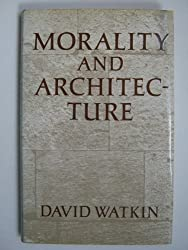 Morality and Architecture: The Development of a Theme in Architectural History and Theory from the Gothic Revival to the Modern Movement