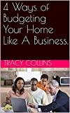 4 Ways of Budgeting Your Home Like A Business.