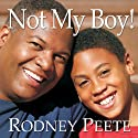 Not My Boy!: A Father, a Son, and One Family's Journey with Autism Audiobook by Rodney Peete, Danelle Morton Narrated by Richard Allen