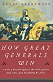 Front cover for the book How Great Generals Win by Bevin Alexander