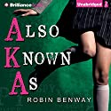 Also Known As: AKA, Book 1 Audiobook by Robin Benway Narrated by Robin Benway