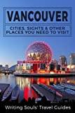 Vancouver: Cities, Sights & Other Places You NEED To Visit (Canada,Vancouver,Toronto Montreal,Ottawa,Winnipeg,Calgary) (Volume 1)