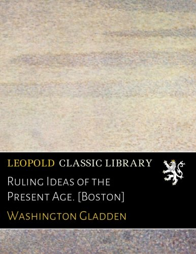 Read Online Ruling Ideas of the Present Age. [Boston] PDF